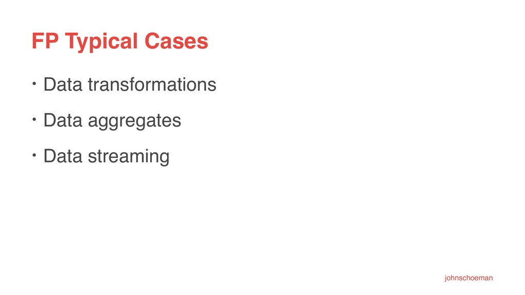 FP Typical Cases • Data transformations • Data ...