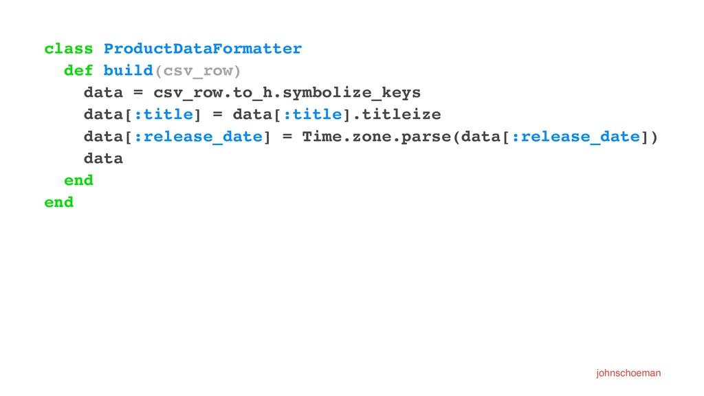 class ProductDataFormatter def build(csv_row) d...