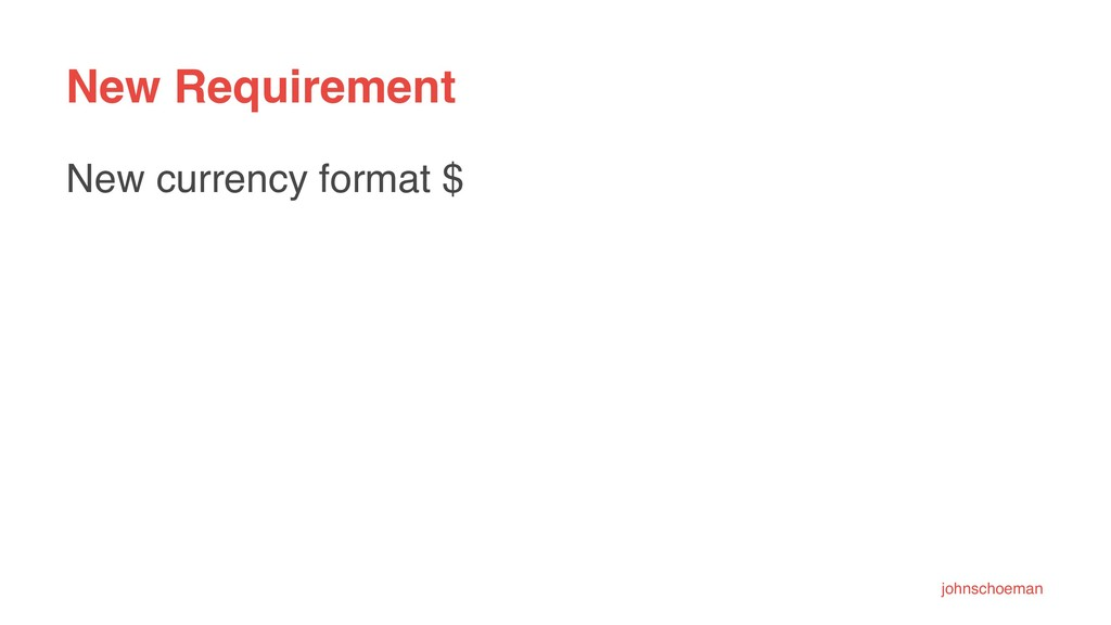 New Requirement New currency format $ johnschoe...