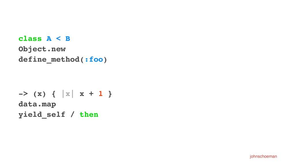 class A < B Object.new define_method(:foo) -> (...