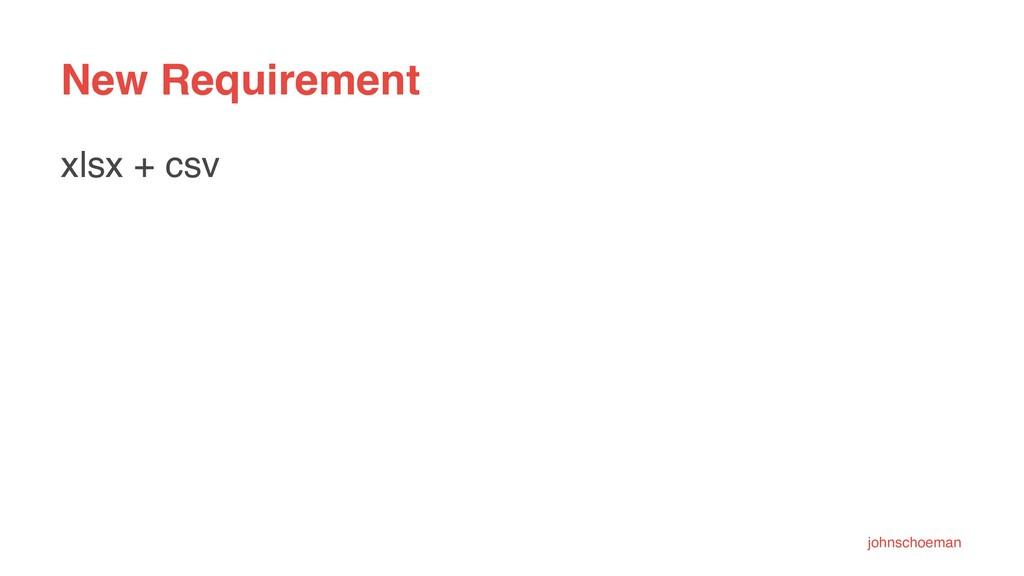 New Requirement xlsx + csv johnschoeman