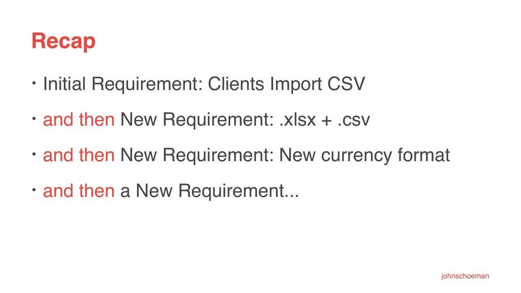 Recap • Initial Requirement: Clients Import CSV...