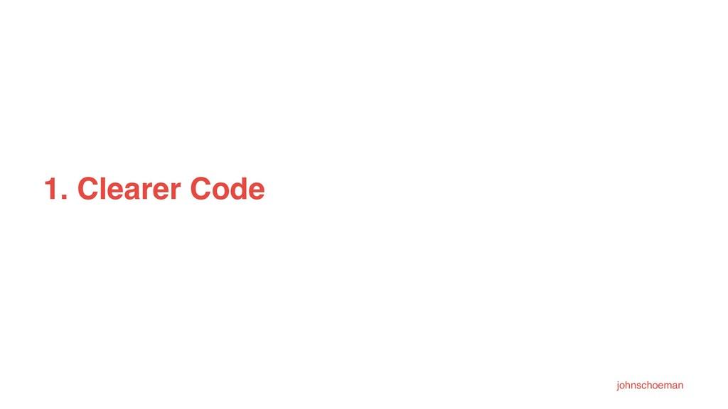 1. Clearer Code johnschoeman