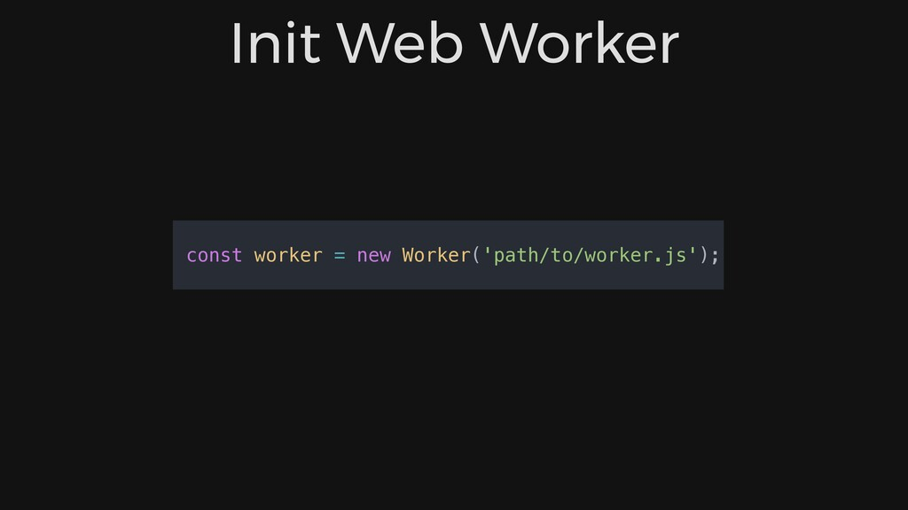 const worker = new Worker('path/to/worker.js');...