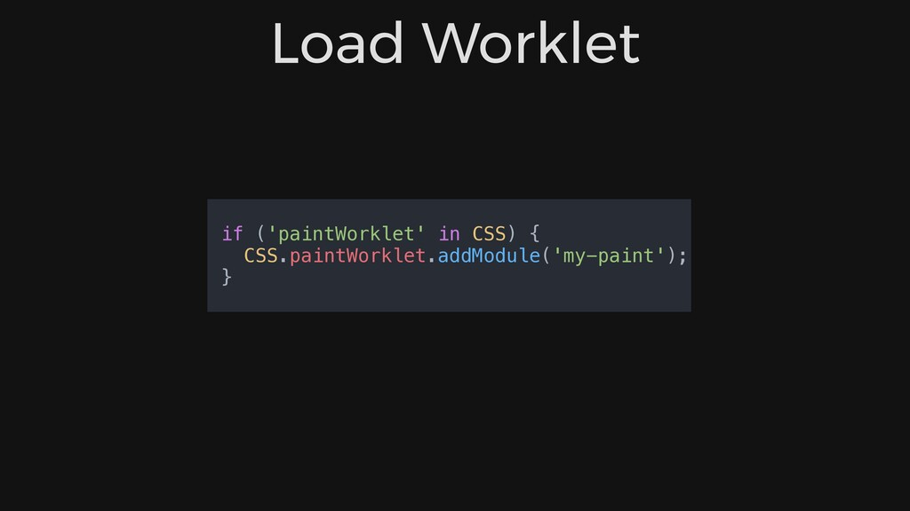 Load Worklet if ('paintWorklet' in CSS) { CSS.p...