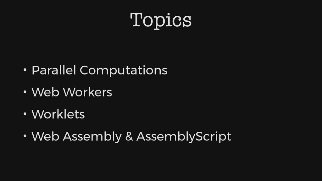 Topics • Parallel Computations • Web Workers • ...