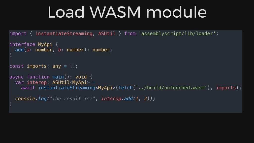 Load WASM module import { instantiateStreaming,...