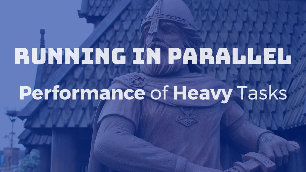 Running in Parallel Performance of Heavy Tasks