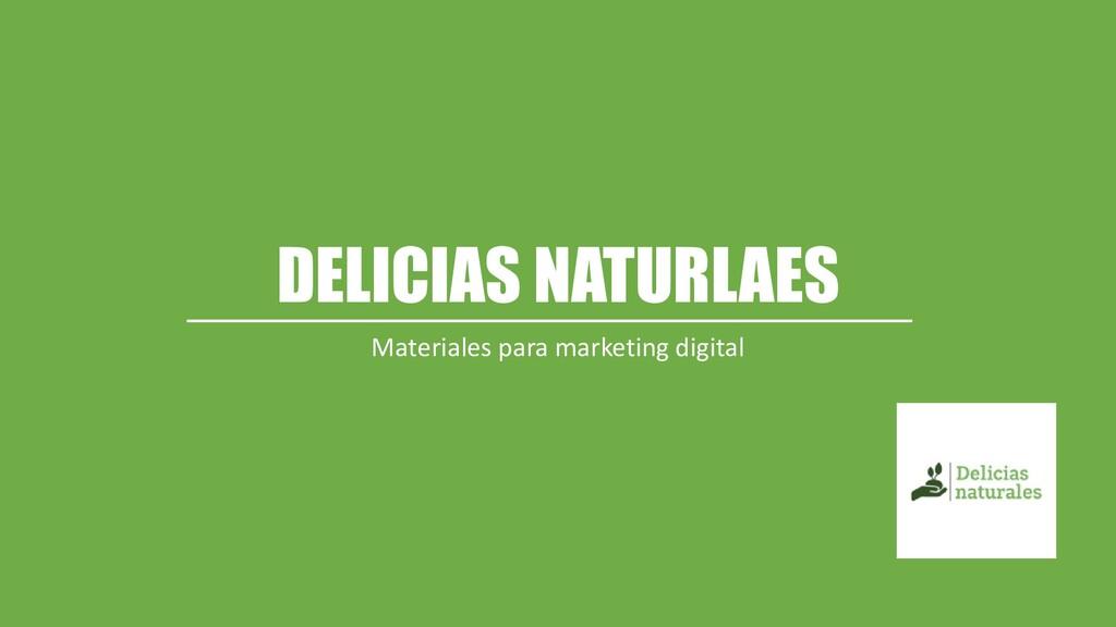 DELICIAS NATURLAES Materiales para marketing di...