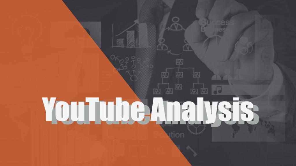 YouTube Analysis YouTube Analysis