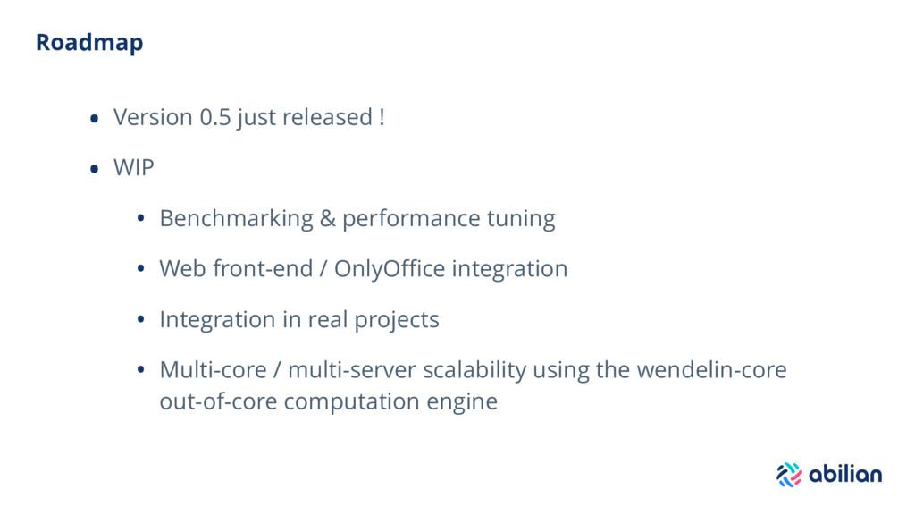 Roadmap • Version 0.5 just released ! • WIP • B...