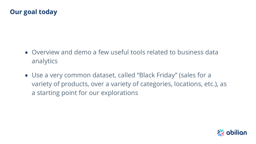 Our goal today • Overview and demo a few useful...