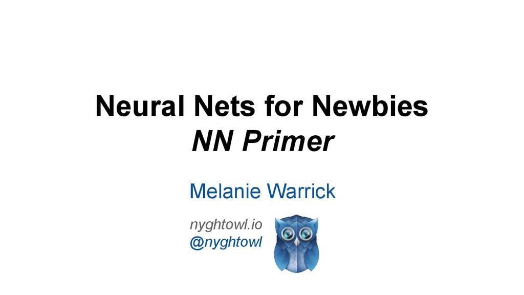 Neural Nets for Newbies NN Primer Melanie Warri...