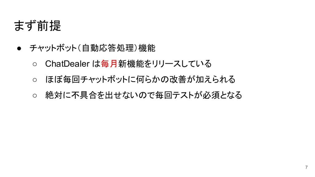 まず前提 ● チャットボット(自動応答処理)機能 ○ ChatDealer は毎月新機能をリリ...