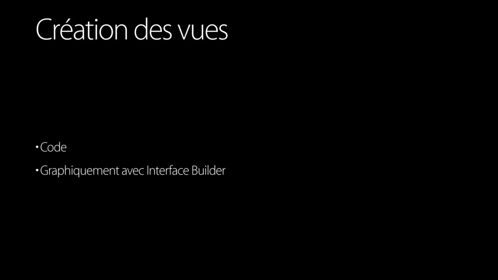 •Code •Graphiquement avec Interface Builder Cré...