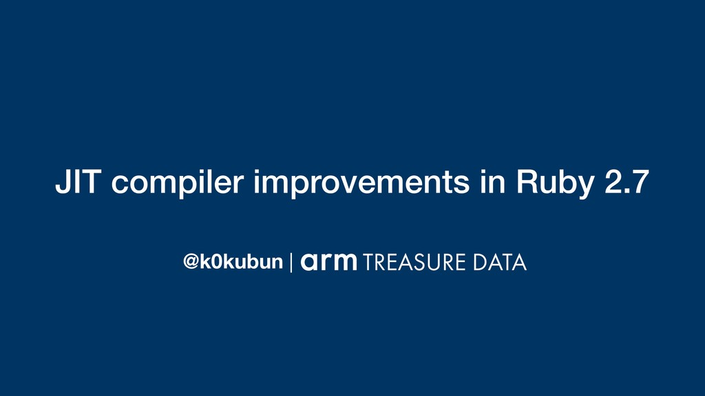 JIT compiler improvements in Ruby 2.7 @k0kubun |
