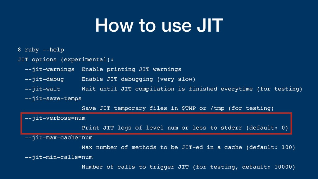 How to use JIT $ ruby --help JIT options (exper...