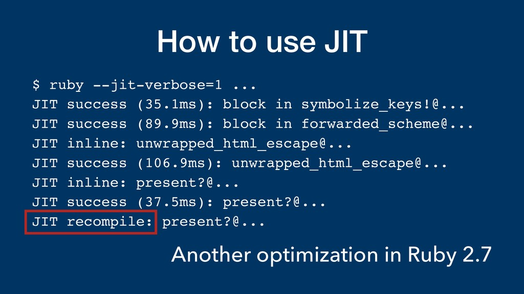 How to use JIT $ ruby --jit-verbose=1 ... JIT s...