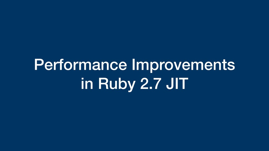 Performance Improvements in Ruby 2.7 JIT