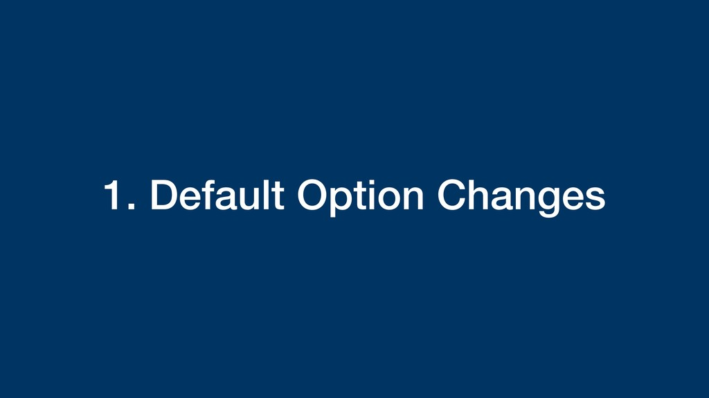 1. Default Option Changes
