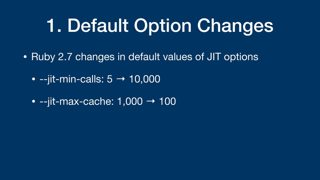 1. Default Option Changes • Ruby 2.7 changes in...