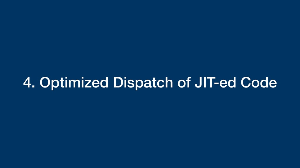 4. Optimized Dispatch of JIT-ed Code