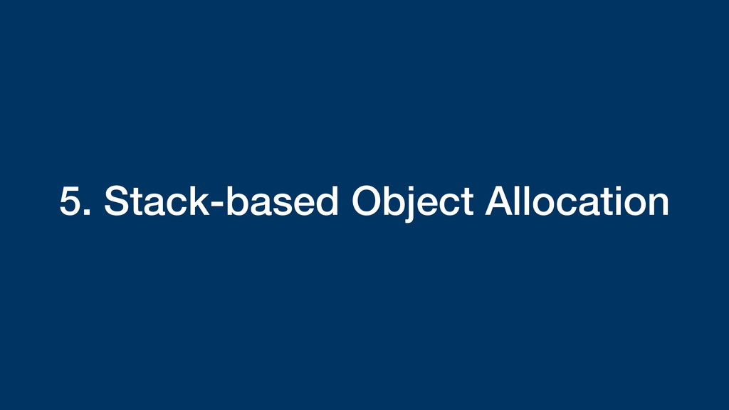 5. Stack-based Object Allocation