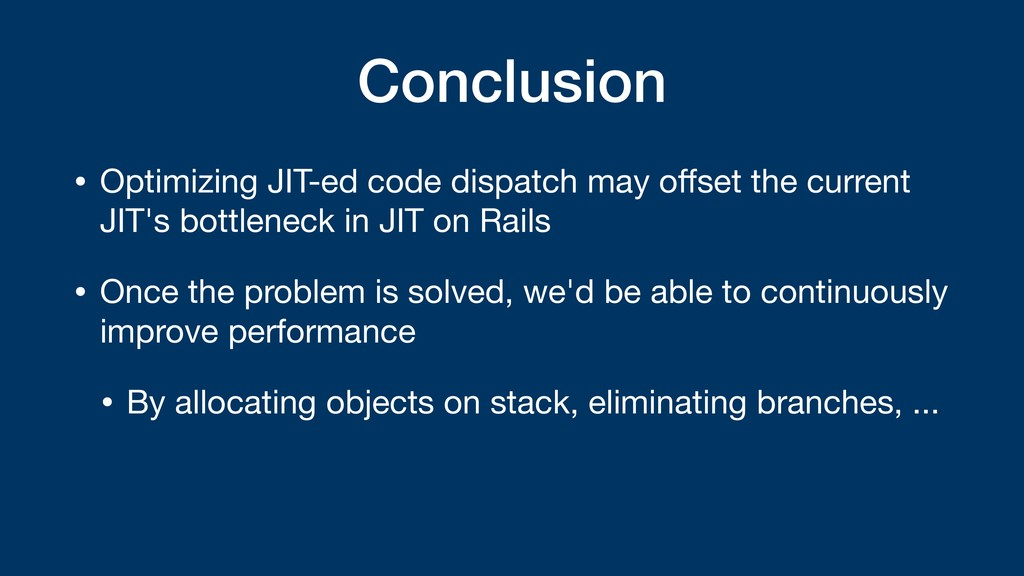 Conclusion • Optimizing JIT-ed code dispatch ma...