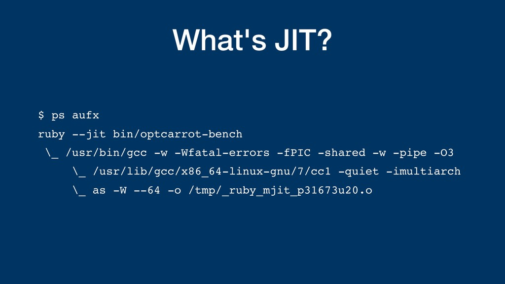 What's JIT? $ ps aufx ruby --jit bin/optcarrot-...