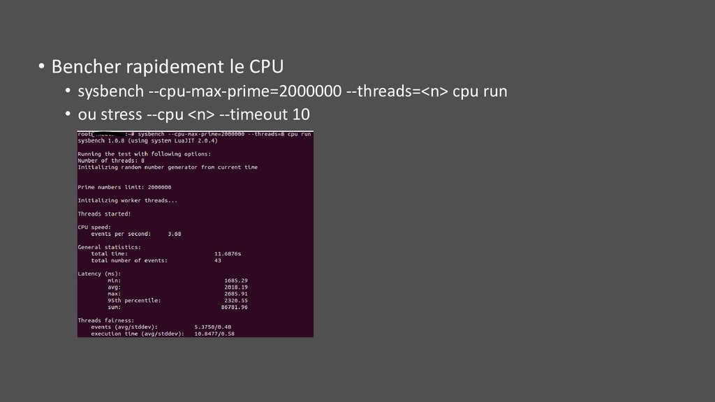 • Bencher rapidement le CPU • sysbench --cpu-ma...
