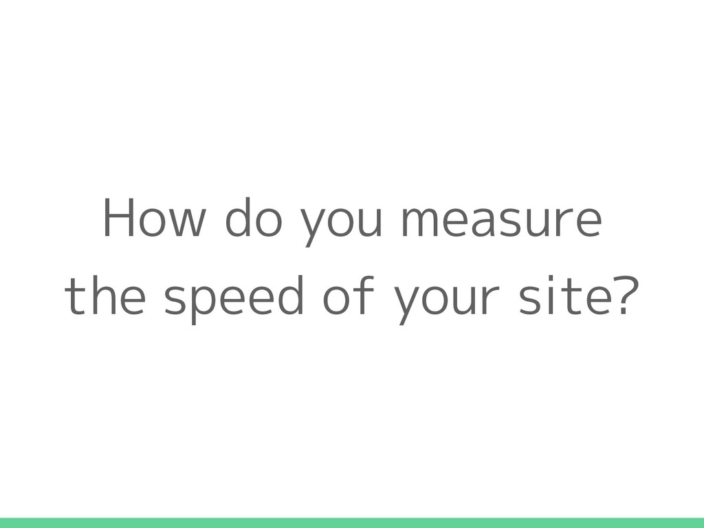 How do you measure the speed of your site?