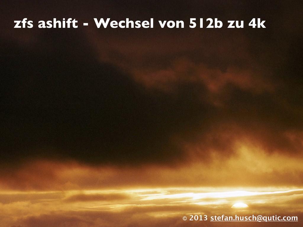 © 2013 stefan.husch@qutic.com zfs ashift - Wech...