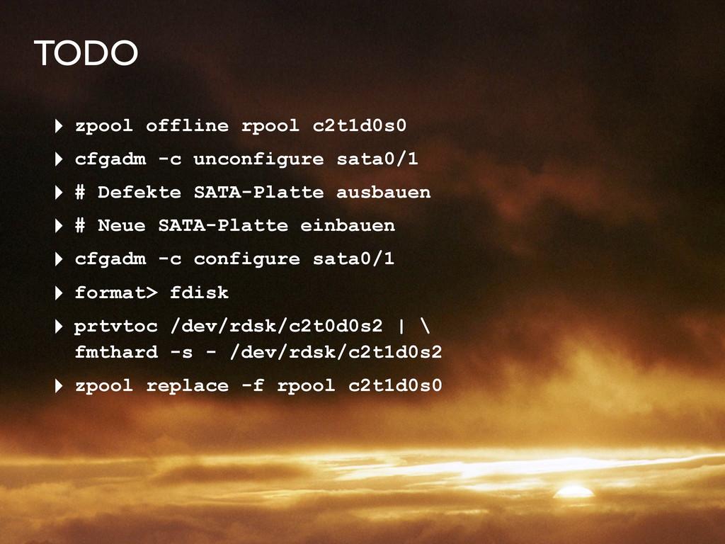 TODO ‣ zpool offline rpool c2t1d0s0 ‣ cfgadm -c...