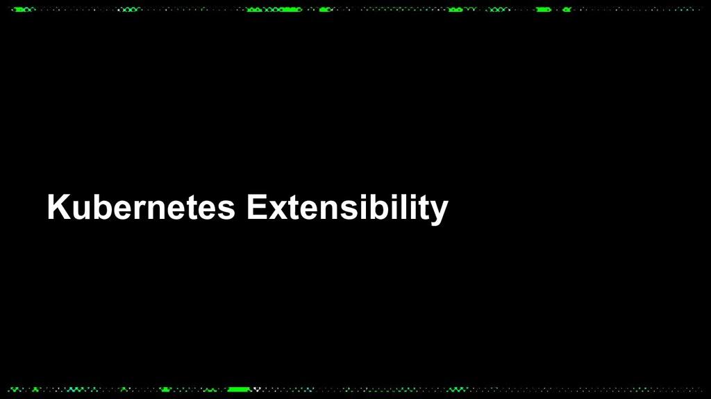 Kubernetes Extensibility