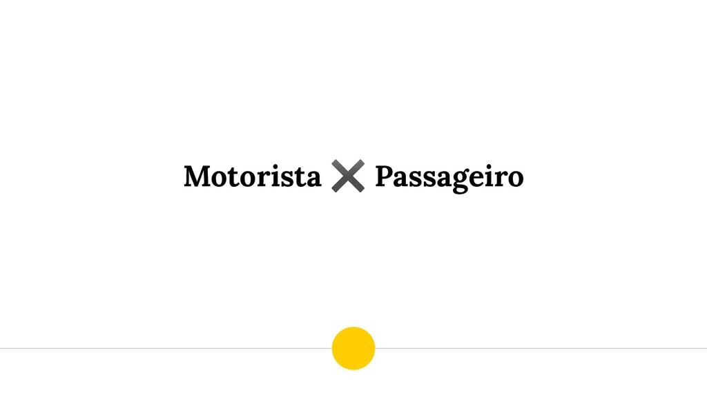 Motorista ✖ Passageiro