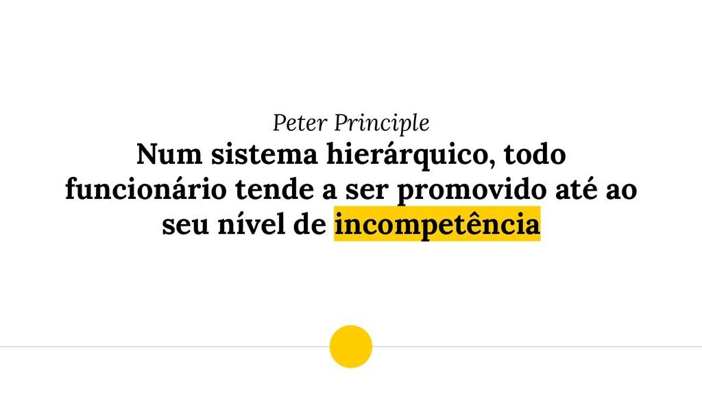 Peter Principle Num sistema hierárquico, todo f...