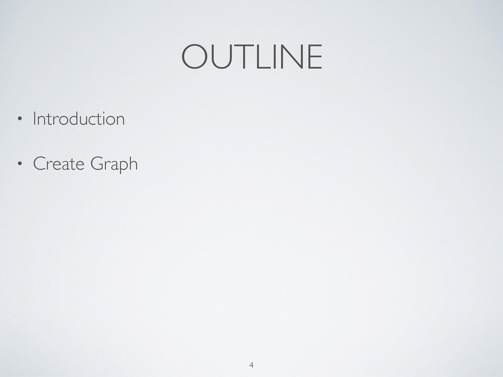 OUTLINE • Introduction • Create Graph 4