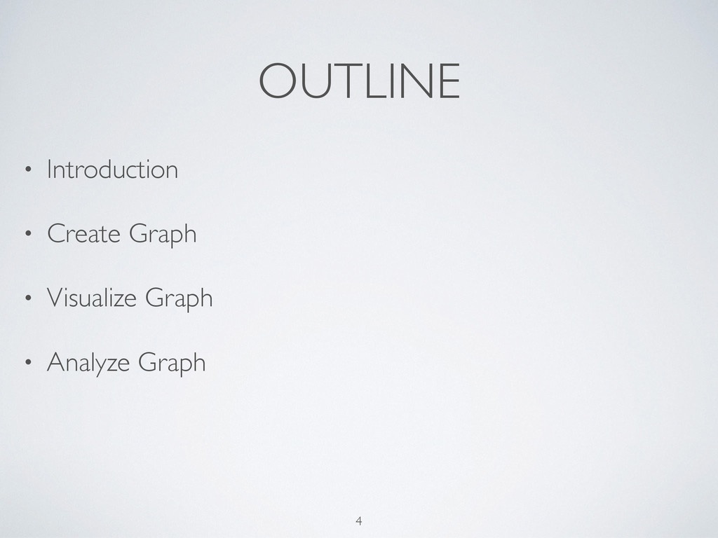 OUTLINE • Introduction • Create Graph • Visuali...