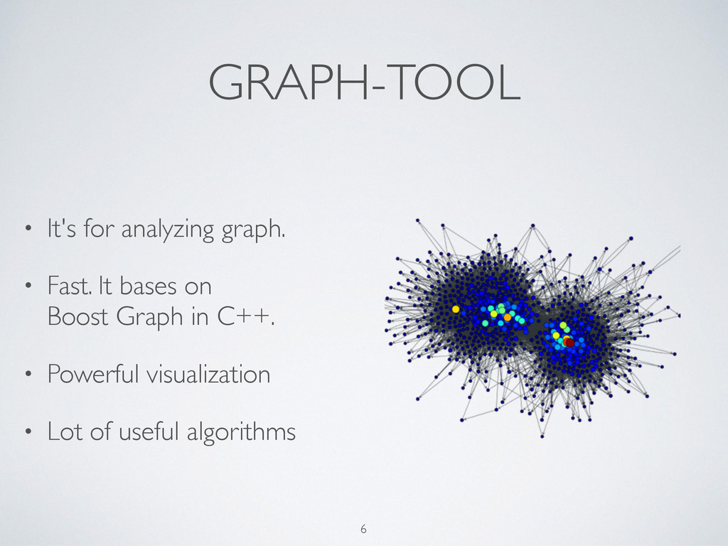 GRAPH-TOOL • It's for analyzing graph. • Fast. ...