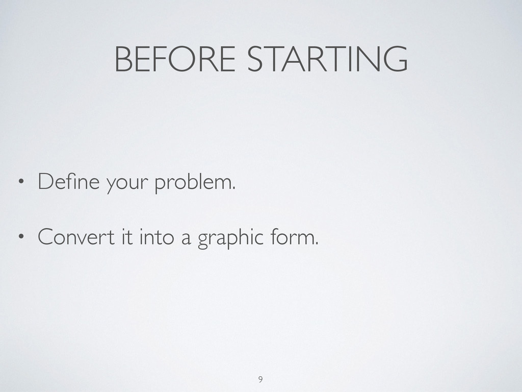 BEFORE STARTING • Define your problem. • Convert...