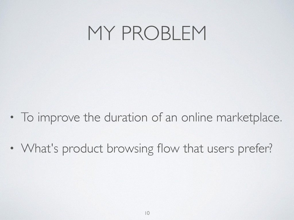 MY PROBLEM • To improve the duration of an onli...