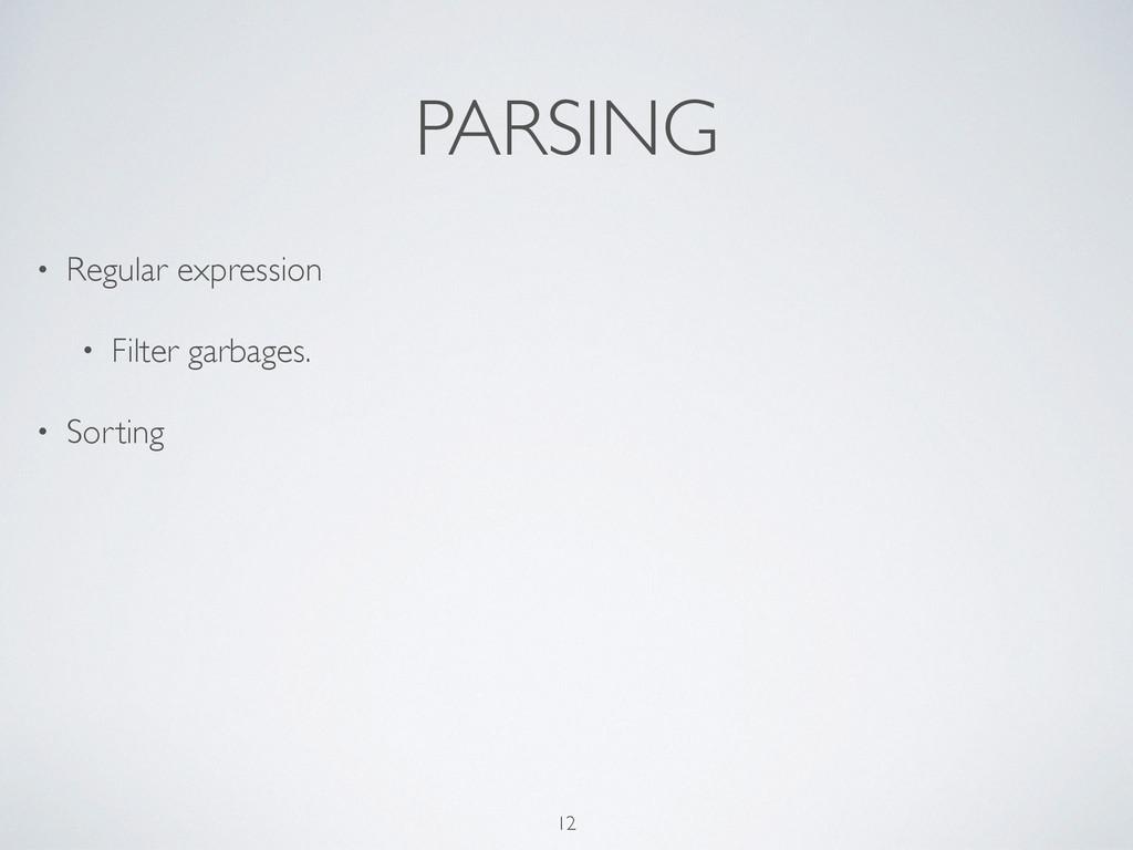 PARSING • Regular expression  • Filter garbag...