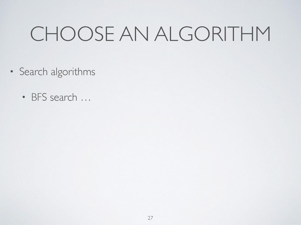 CHOOSE AN ALGORITHM • Search algorithms  • BF...
