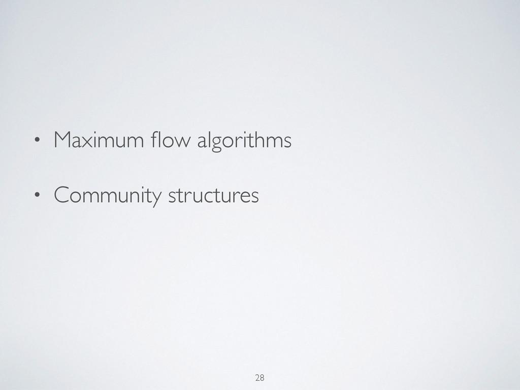 • Maximum flow algorithms • Community structures...