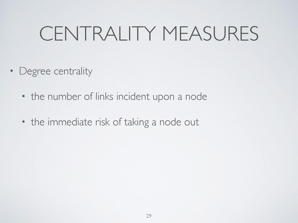 CENTRALITY MEASURES • Degree centrality  • th...