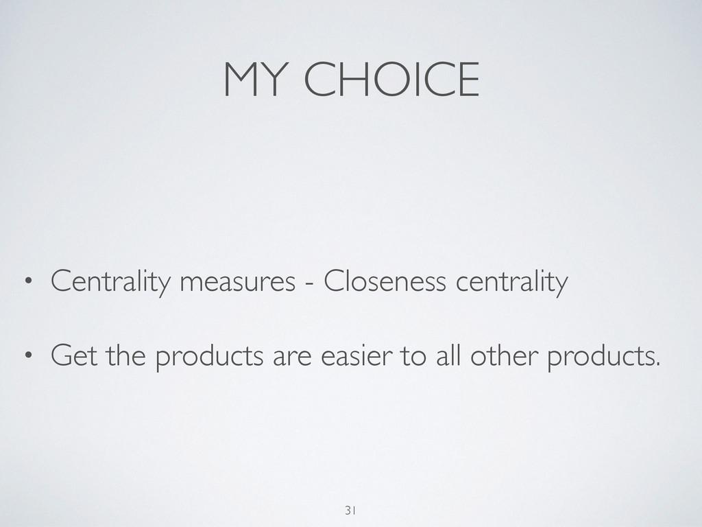 MY CHOICE • Centrality measures - Closeness cen...