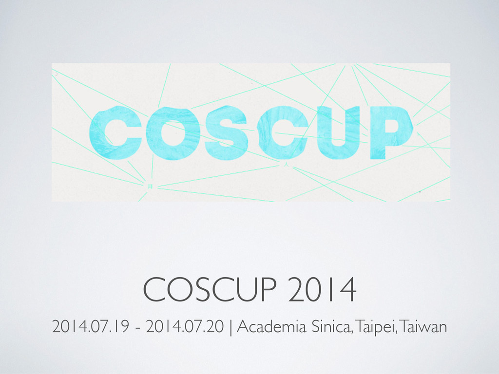 COSCUP 2014 2014.07.19 - 2014.07.20 | Academia ...