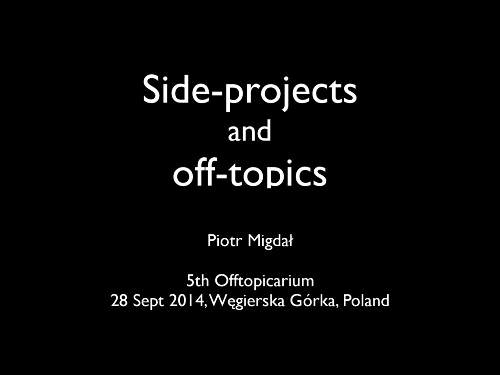 Side-projects and off-topics Piotr Migdał 5th...