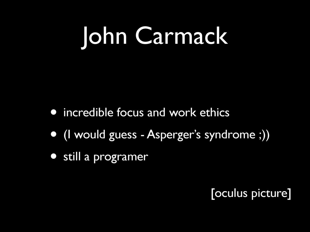John Carmack • incredible focus and work ethics...