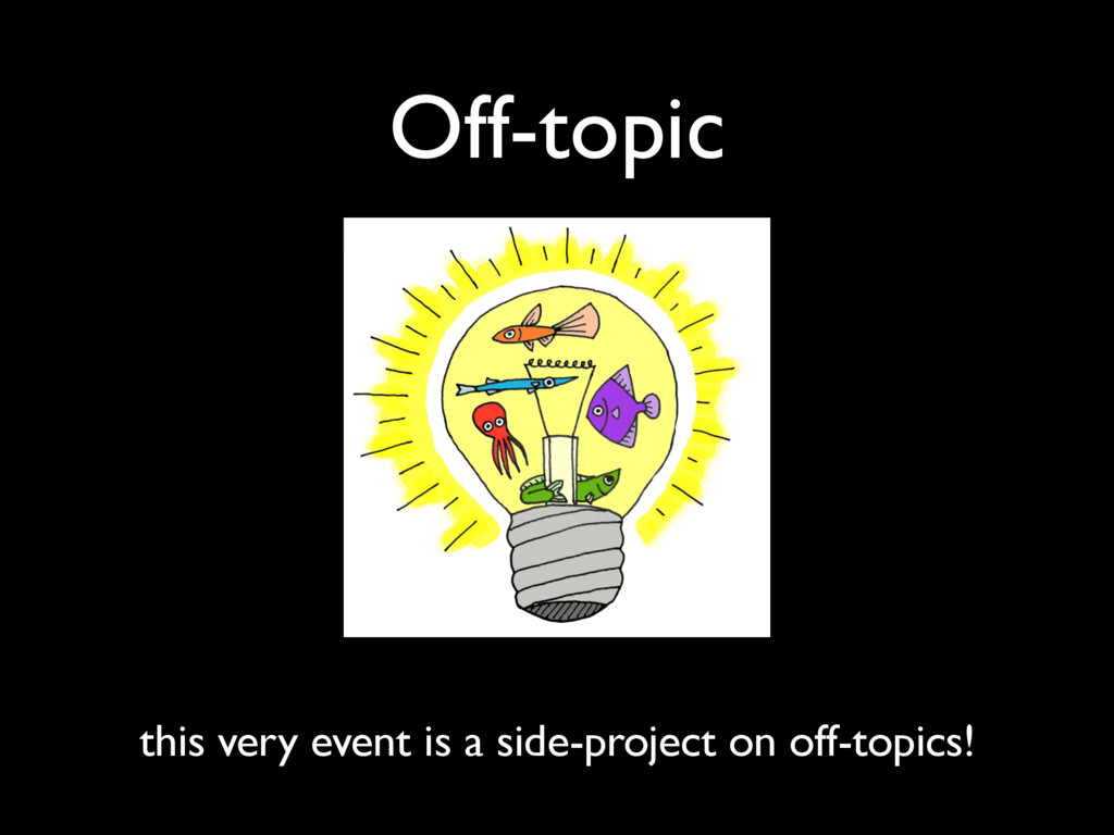 Off-topic this very event is a side-project on ...